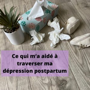 Read more about the article Ce qui m'a aidé à traverser ma dépression postpartum